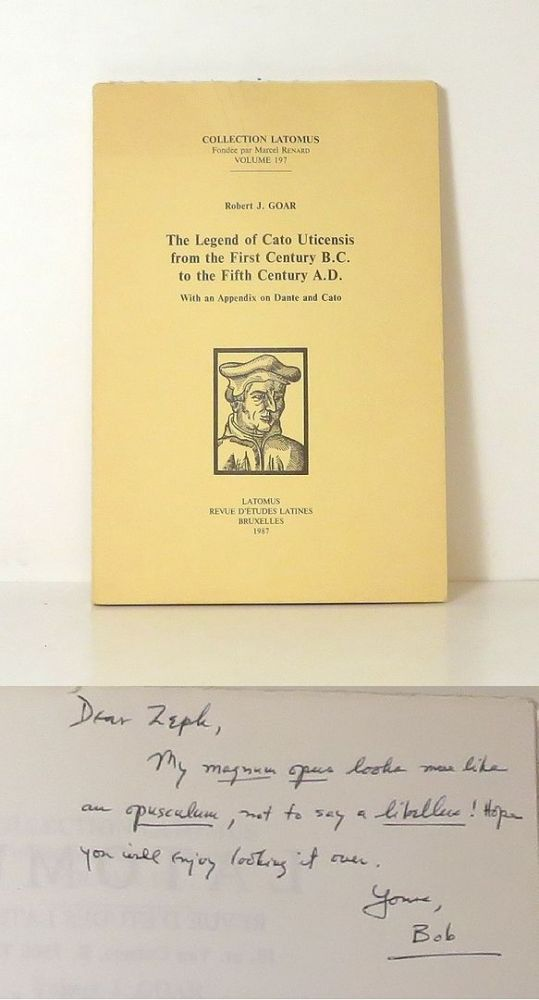 THE LEGEND OF CATO UTICENSIS FROM THE FIRST CENTURY B.C. TO THE FIFTH CENTURY A.D. With an Appendix on Dante and Cato. Robert J. Goar.